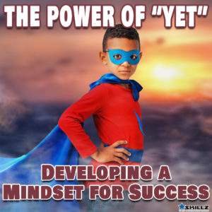 The Power of Yet - Developing a Mindset for Success