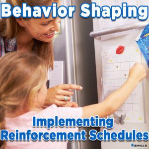 Behavior Shaping - Implmenting Reinforcement Schedules