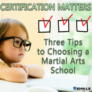 Certification Matters - Three Tips to Choosing a Martial Arts School