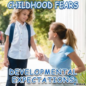 Childhood Fears - Developmental Expectations
